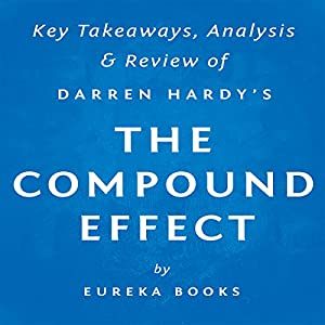The Compound Effect, by Darren Hardy: Key Takeaways, Analysis, & Review Audiobook