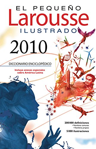 El Pequeño Larousse Illustrado 2010: The Little Larousse Illustrated 2010 (El Pequeno Larousse Ilustrado)