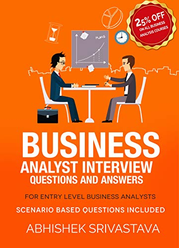 Business Analyst Interview Questions and Answers: with Scenario based  questions