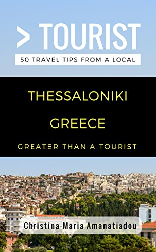 Greater Than a Tourist- Thessaloniki Greece: 50 Travel Tips from a Local