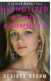 Hypnotized By Her Roommate: A Lesbian Hypnosis Tale