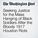 Seeking Justice for the Mass Hanging of Black Soldiers After the Bloody 1917 Houston Riots | DeNeen L. Brown