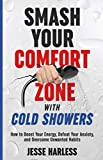 Product review for Smash Your Comfort Zone with Cold Showers: How to Boost Your Energy, Defeat Your Anxiety, and Overcome Unwanted Habits