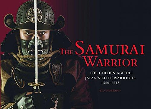 Samurai Warriors Weapons - The Samurai Warrior: The Golden Age of Japan's Elite Warriors 1560-1615 (Landscape History)