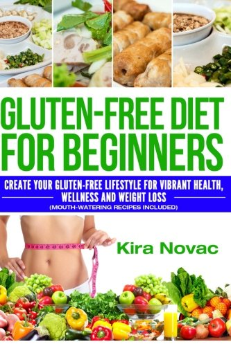 Gluten-Free Diet for Beginners: Create Your Gluten-Free Lifestyle