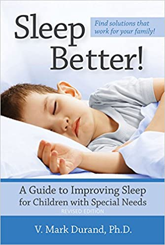 Revised Edition A Guide to Improving Sleep for Children with Special Needs Sleep Better!