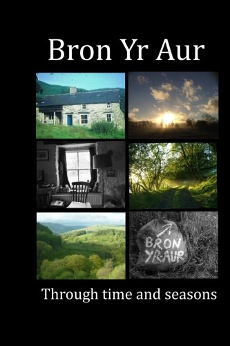 Download Bron Yr Aur through time and seasons: This unique collection of Bron Yr Aur images is presented  to  capture the dynamic nature, the many moods and ... radiates. (This is Bron Yr Aur) (Volume 1) PDF