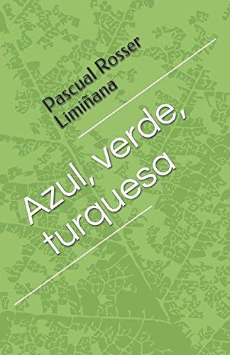 Azul, verde, turquesa Tapa blanda – 13 mar 2017 Pascual Rosser Limiñana Independently published 1520822715 Fiction / Short Stories