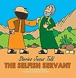 The Selfish Servant (Stories Jesus Told (Board Books))