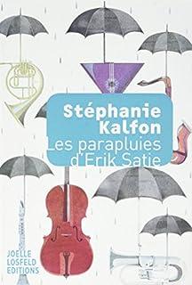 Les parapluies d'Erik Satie, Kalfon, Stéphanie
