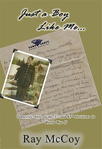 Just A Boy Like Me...: Tennessee Boys of the 3rd and 45th Divisions in World War II