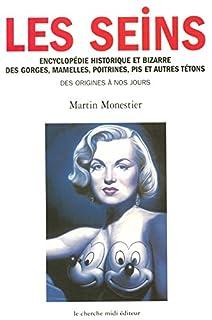 Les seins : encyclopédie historique et bizarre des gorges, mamelles, poitrines, pis et autres tétons des origines à nos jours
