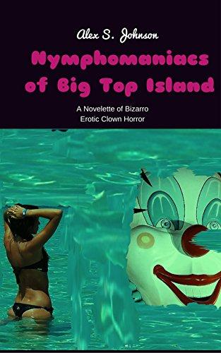 Nymphomaniacs of Big Top Island: A Novelette of Bizarro Erotic Clown Horror (Floppy Shoes Apocalypse Book 3)