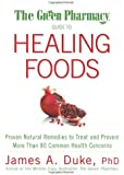 The Green Pharmacy Guide to Healing Foods: Proven Natural Remedies to Treat and Prevent More Than 80 Common Health Concerns