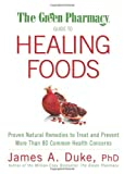 The Green Pharmacy Guide to Healing Foods, James A. Duke, 1594867135