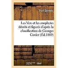 Les Vers Et Les Zoophytes Décrits Et Figurés d'Après La Classification de Georges Cuvier