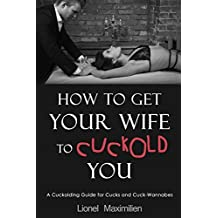 How to Get Your Wife to Cuckold You: A Cuckolding Guide for Cucks and Cuck-Wannabes