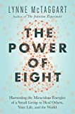 Image of The Power of Eight: Harnessing the Miraculous Energies of a Small Group to Heal Others, Your Life, and the World