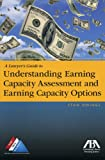 An Attorney's Guide to Understanding Earnings Capacity Assessment and to Examining Earning Capacity Opinions, Stan Owings, 1604423390