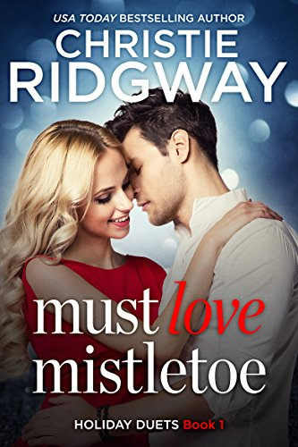 Must Love Mistletoe (Holiday Duet Book 1) (Holiday Duet Series)