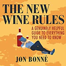 The New Wine Rules: A Genuinely Helpful Guide to Everything You Need to Know Audiobook by Jon Bonné Narrated by Emily Woo Zeller