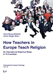 How Teachers in Europe Teach Religion : An International Empirical Study in 16 Countries, , 3643100434