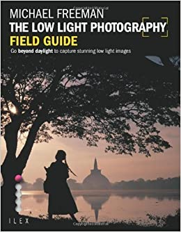 Book The Low Light Photography Field Guide (Photographer's Field Guide) by Michael Freeman (2011)