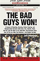 The Bad Guys Won: A Season of Brawling, Boozing, Bimbo Chasing, and Championship Baseball with Straw, Doc, Mookie, Nails, the Kid, and t Paperback