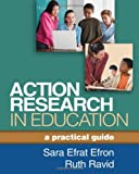 Action Research in Education : A Practical Guide, Efron, Sara Efrat and Ravid, Ruth, 1462509711