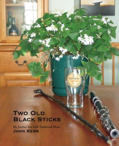 Two Old Black Sticks: My Journey Into Irish Traditional Music