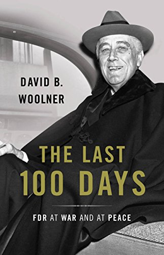 The Last 100 Days: FDR at War and at Peace by [Woolner, David B.]