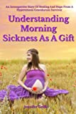 Understanding Morning Sickness as a Gift: An Introspective Story of Healing and Hope from a Hyperemesis Gravidarum Survivor