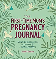 The First-Time Mom's Pregnancy Journal: Monthly Checklists, Activities, & Journal