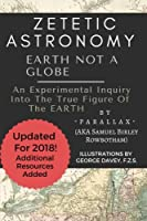 Zetetic Astronomy: Earth Not a Globe, 3rd Edition (Annotated and Updated)