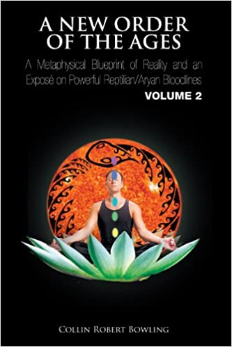 A new order of the ages a metaphysical blueprint of reality and a new order of the ages a metaphysical blueprint of reality and an expos on powerful reptilianaryan bloodlines volume 2 collin robert bowling malvernweather Images