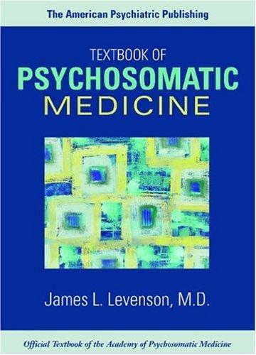 The American Psychiatric Publishing Textbook of Psychosomatic Medicine