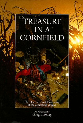 Treasure in a Cornfield: The Discovery & Excavation of the Steamboat Arabia