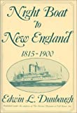 Night Boat to New England, 1815-1900 (Contributions in Economics and Economic History), Edwin L. Dunbaugh, 0313277338