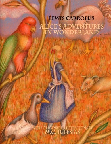 Alice's Adventures in Wonderland: With Original Illustrations by M.C. Iglesias (Classic Fairy Tales) (Volume 1)