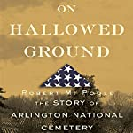 On Hallowed Ground: The Story of Arlington National Cemetery | Robert M. Poole