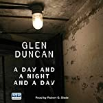 A Day and a Night and a Day | Glen Duncan