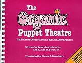 The Organic Puppet Theatre, Terry L. Schultz and Linda M. Sorenson, 096129020X