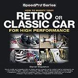 How to Modify Your Retro or Classic Car for High Performance, Daniel Stapleton, 1845842898