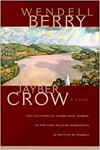jayber crow Jayber crow, born in goforth, kentucky, orphaned at age ten, began his search as a.
