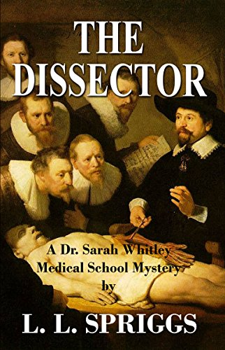 When she entered the doors of the med school, she thought her dreams had come true. What she found instead was a nightmare…  The Dissector by L.L. Spriggs