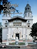img - for California Colonial: The Spanish & Rancho Revival Styles (Schiffer Design Books) book / textbook / text book