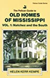 The Pelican Guide to Old Homes of Mississippi: Vol 1 Natchez and the South