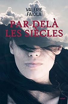 Par-delà les siècles (French Edition) by [Faiola, Valérie]