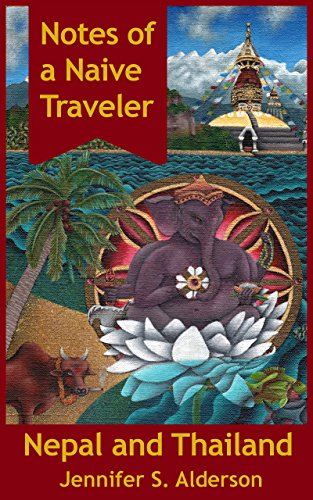 Notes of a Naive Traveler: Nepal and Thailand Travelogue by [Alderson, Jennifer S.]