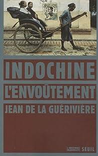 Indochine, l'envoûtement par Jean de La Guérivière